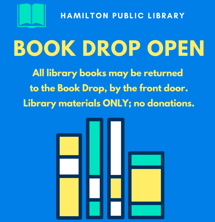 All library books may be returned to the  Book Drop, by the front door. Library materials only, no donations.